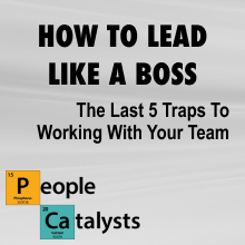 How to Lead Like a Boss (Part 3 of 4)