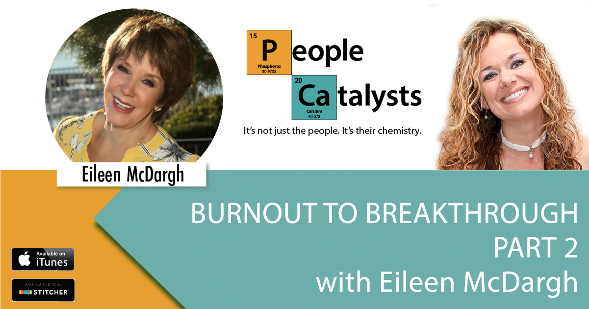 Burnout to Breakthrough – Part 2 with Eileen McDargh