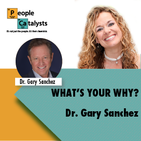 What's Your Why? with Dr. Gary Sanchez