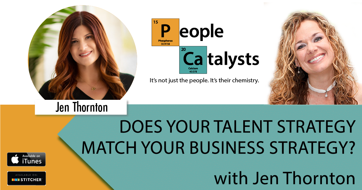 Does Your Talent Strategy Match Your Business Strategy? with Jen Thornton