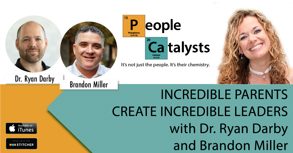 Incredible Parents Create Incredible Leaders with Dr. Ryan Darby and Brandon Miller