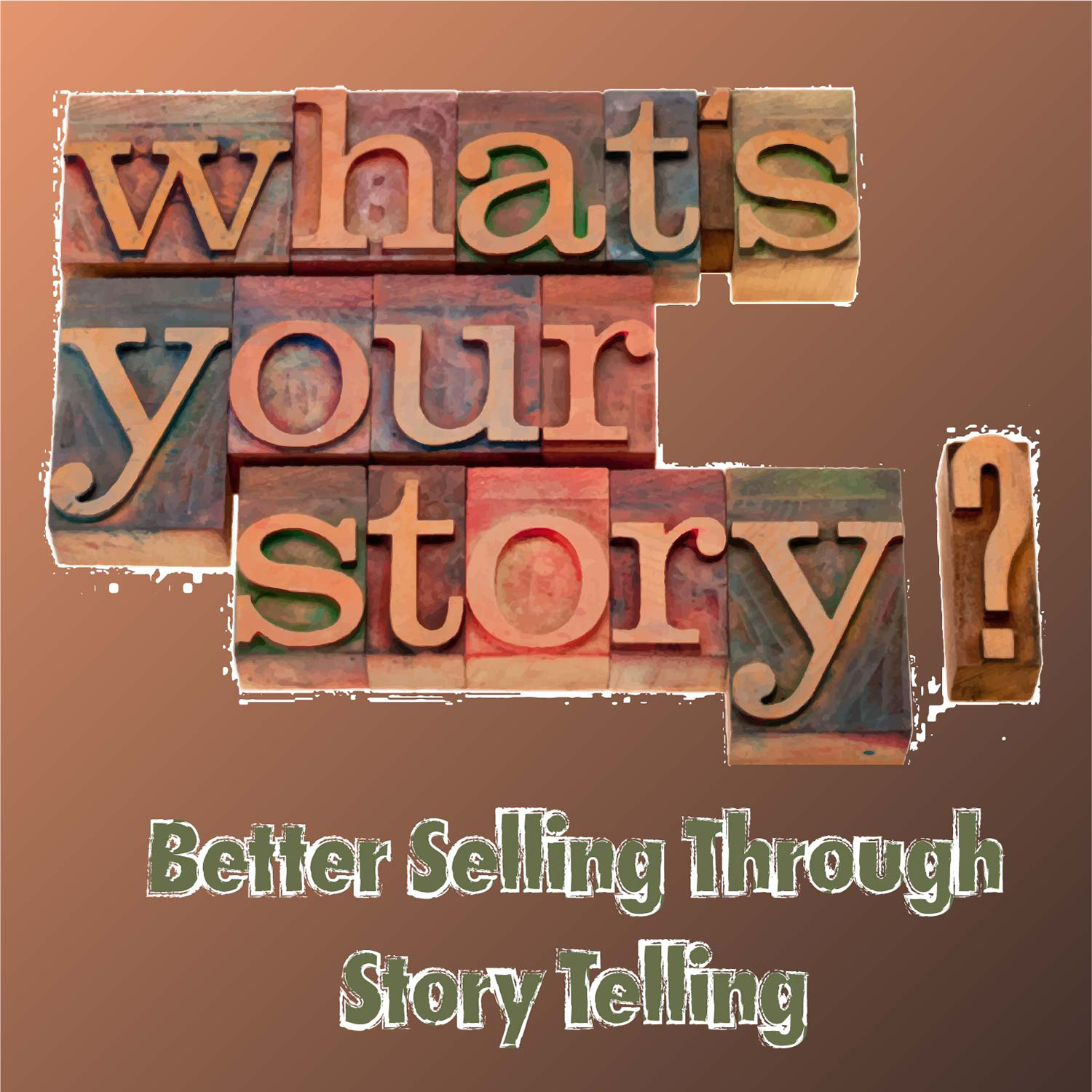 What's Your Story? Better Selling Through story Telling