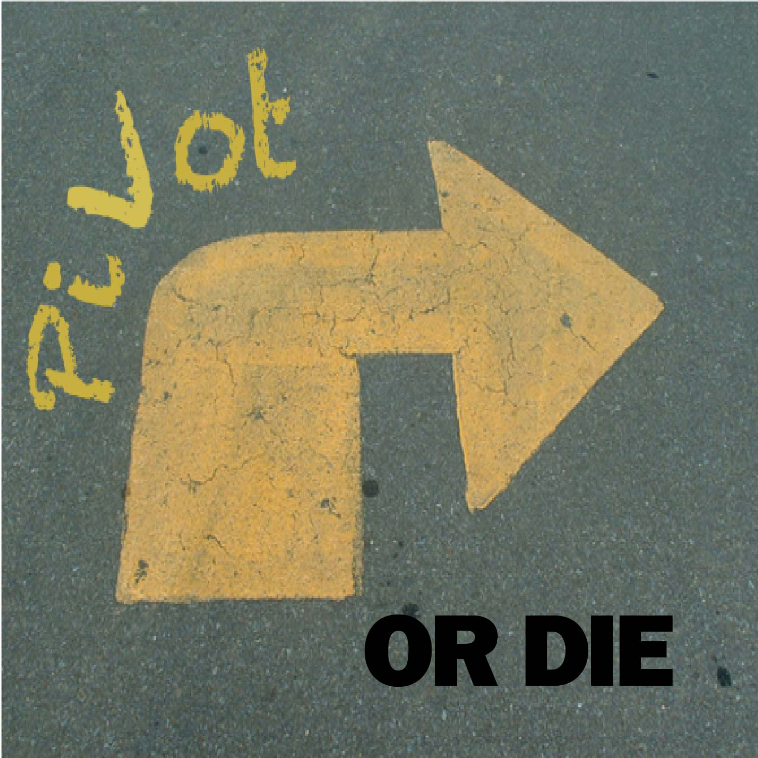 """""""Pivot or Die"""" graphic with an arrow showing a change of direction."""