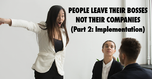 """Photo of female in a business setting yelling and pointing towards the door. Text: """"PEOPLE LEAVE BOSSES, NOT COMPANIES (Part 2: Implementation)"""""""