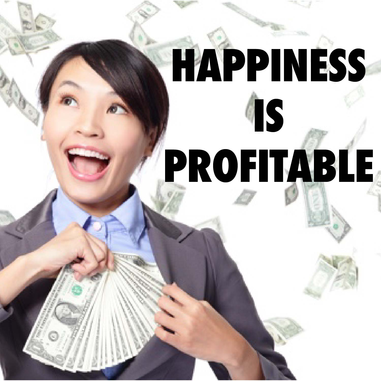 Title: HAPPINESS IS PROFITABLE | Image: Money flying in the air, woman with large smile putting money in her pocket.