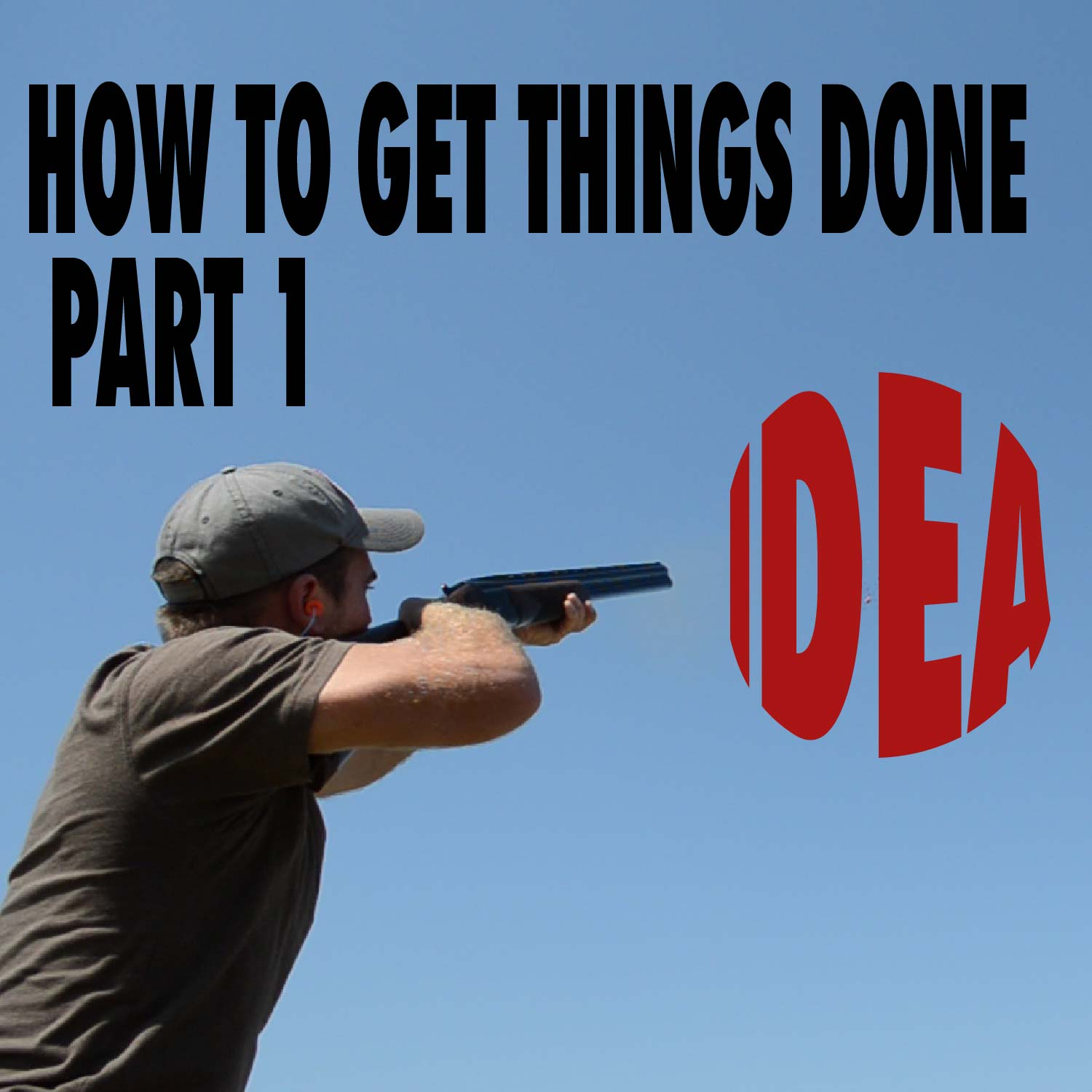 Image of an IDEA being shot down by a skeet shooter. Title: HOW TO GET THINGS DONE, PART 1